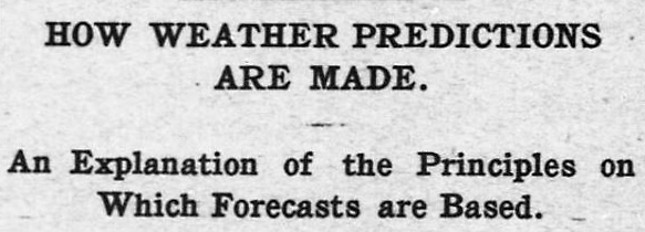 How Weather Predictions are Made - An Explanation of the Principles on Which Forecasts are Based.