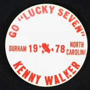 "Pinback button that reads ""Go 'Lucky Seven,' Kenny Walker, Durham, 1978"