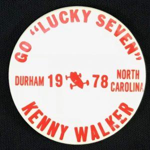 "Pinback button that reads ""Go 'Lucky Seven,' Kenny Walker, Durham, 1978"