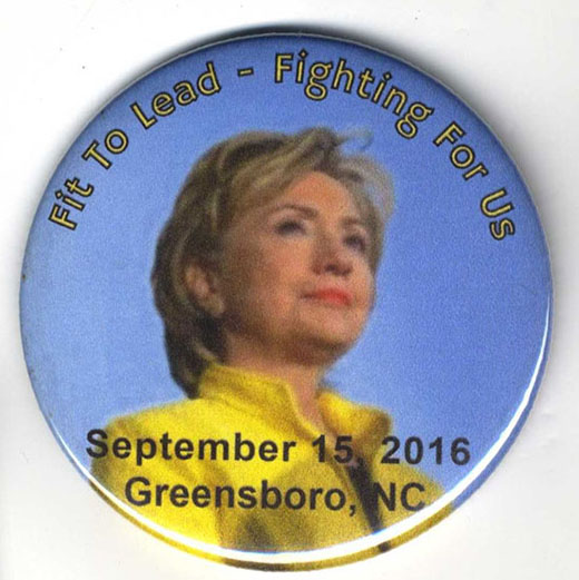 "Hillary Clinton pinback button. It reads, ""Fit to Lead. Fighting for Us. September 15, 2016. Greensboro, N.C."""