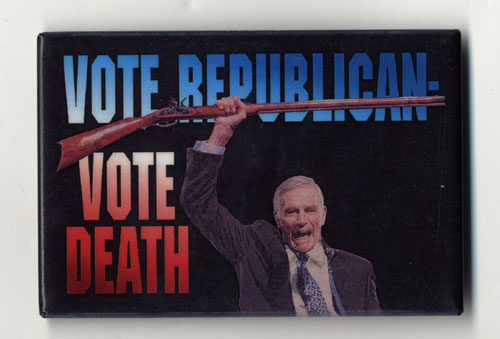 "Pinback with image of Charlton Heston holding musket and words ""Vote Republican, Vote Death"""