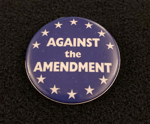 Pinback with the words Against the Amendment.