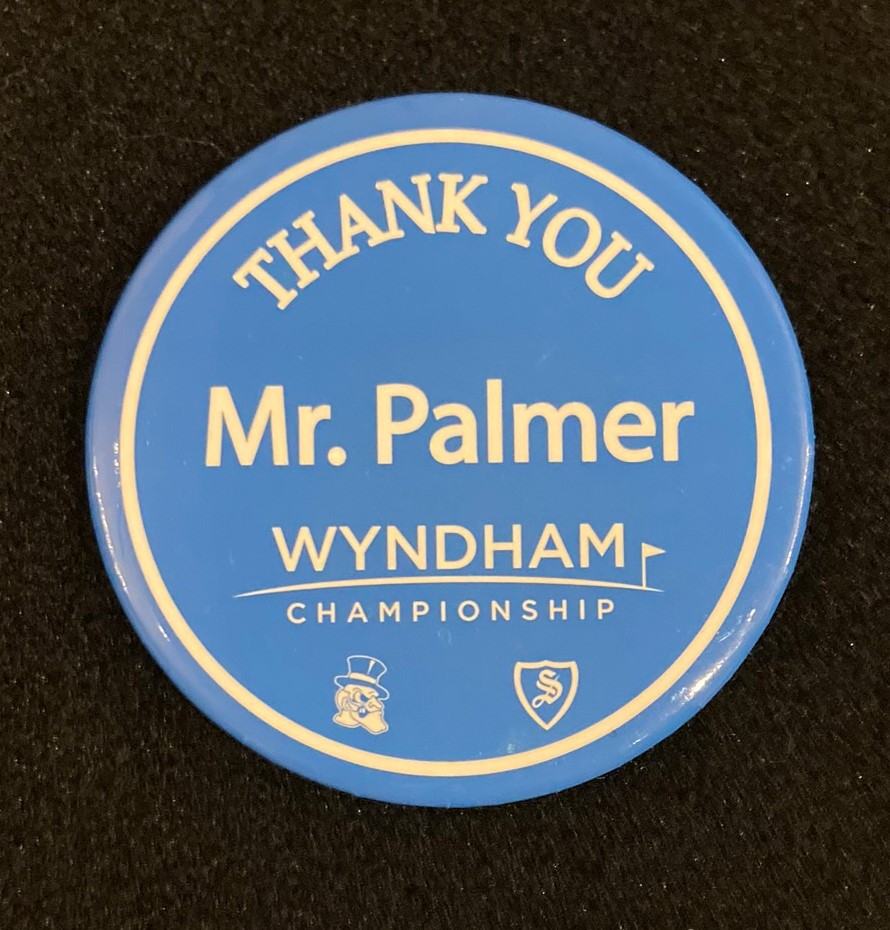 Pinback button with the words thank you Mr. Palmer and Wyndham Championship.
