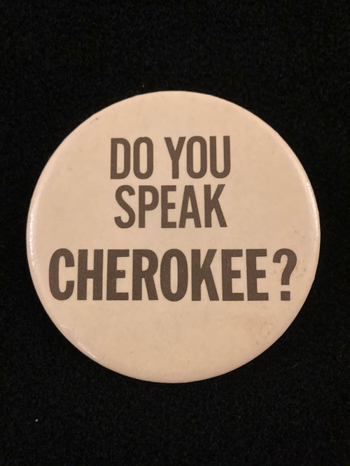 "Pinback button with the words ""Do You Speak Cherokee?"""