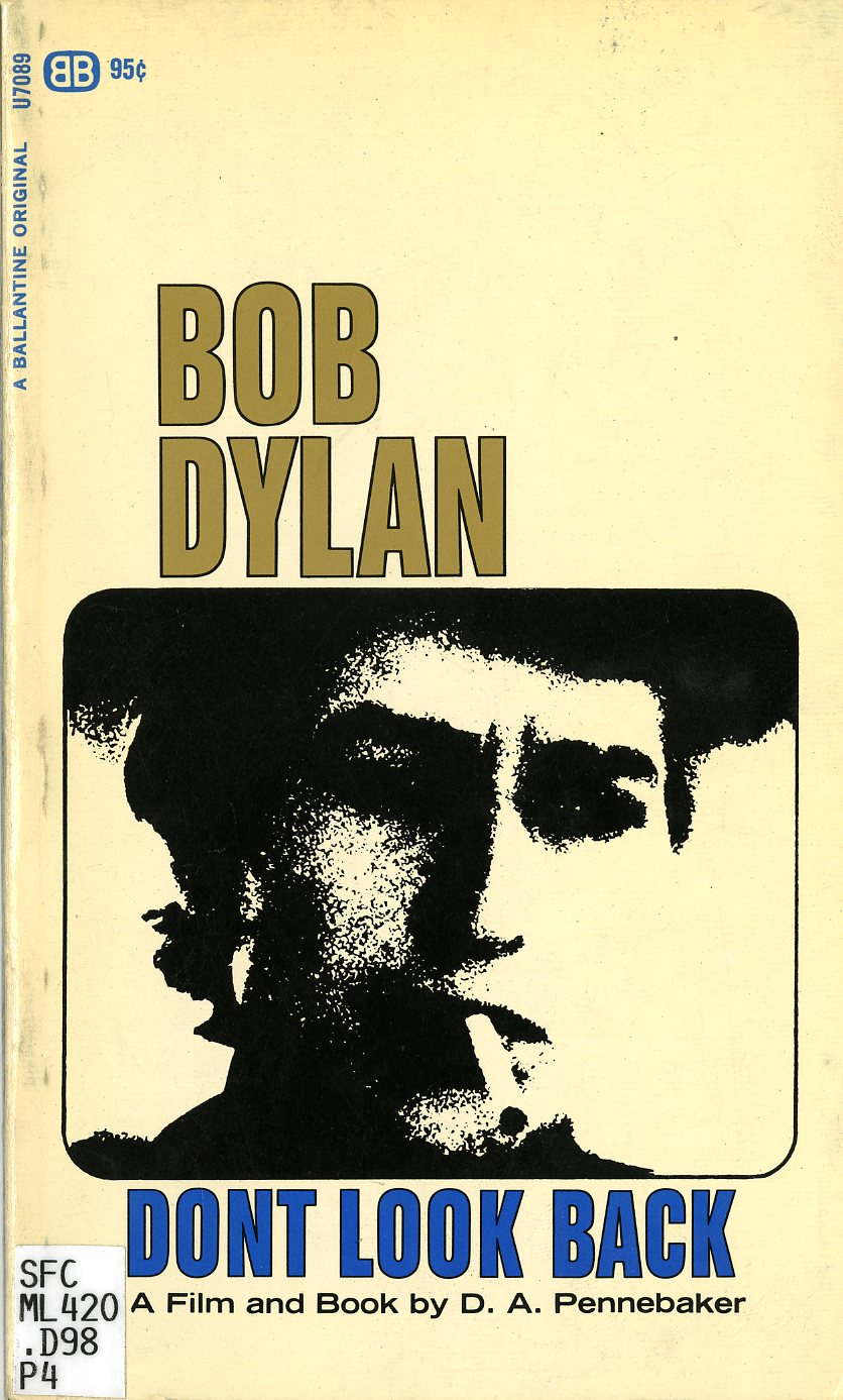 Don't Look Back by D.A. Pennebaker. SFC Call no. ML420.D98 P4